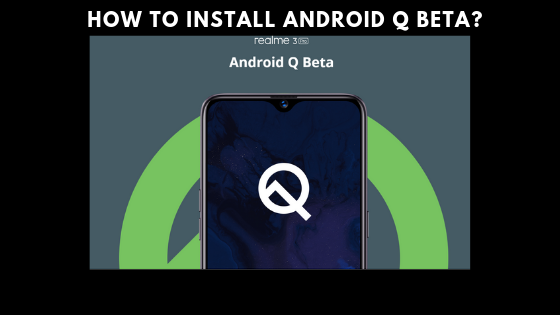 How to install Android Q Beta on Realme 3 Pro?[Download Link