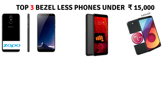 Top 3 Bezel Less phones under ₹ 15,000